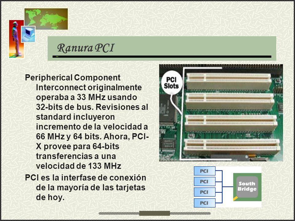Ranura PCI Peripherical Component Interconnect originalmente operaba a 33 MHz usando 32-bits de bus. Revisiones al standard incluyeron incremento de l