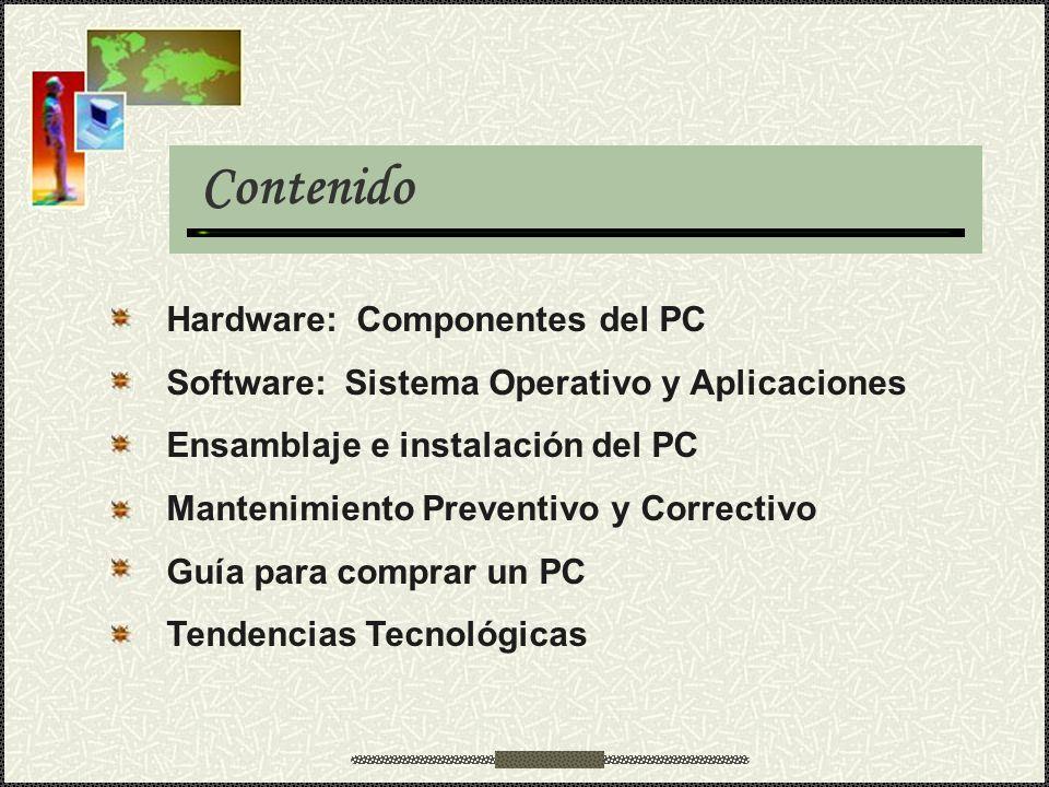 Contenido Hardware: Componentes del PC Software: Sistema Operativo y Aplicaciones Ensamblaje e instalación del PC Mantenimiento Preventivo y Correctiv