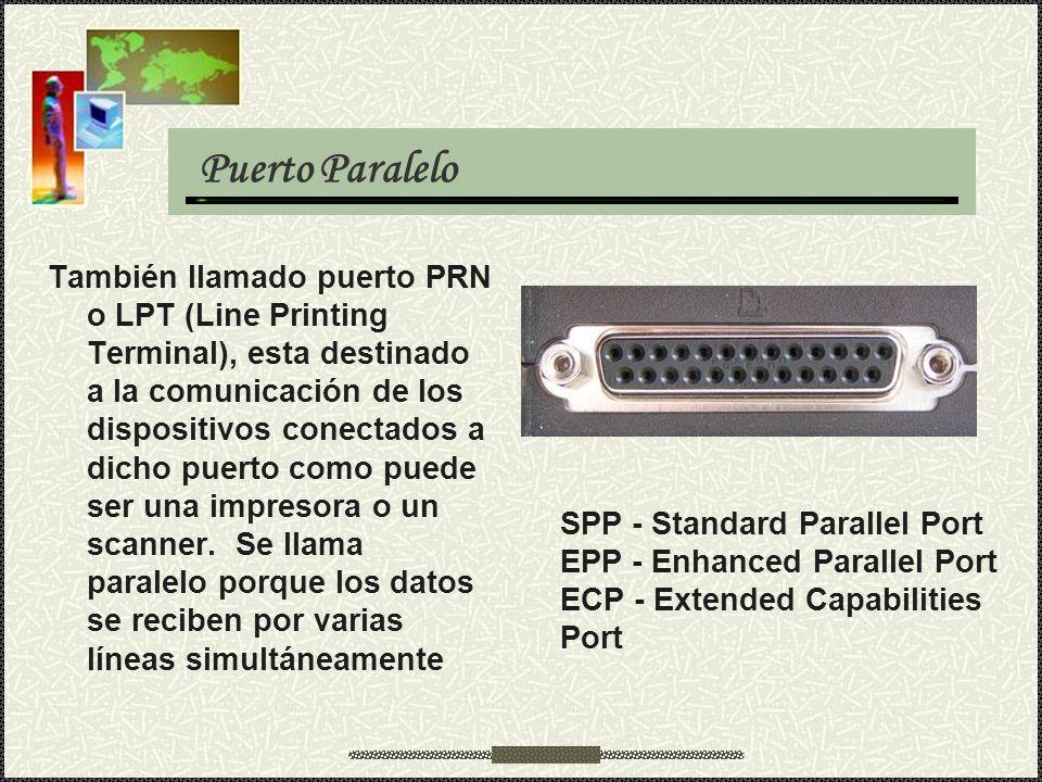 Puerto Paralelo También llamado puerto PRN o LPT (Line Printing Terminal), esta destinado a la comunicación de los dispositivos conectados a dicho pue