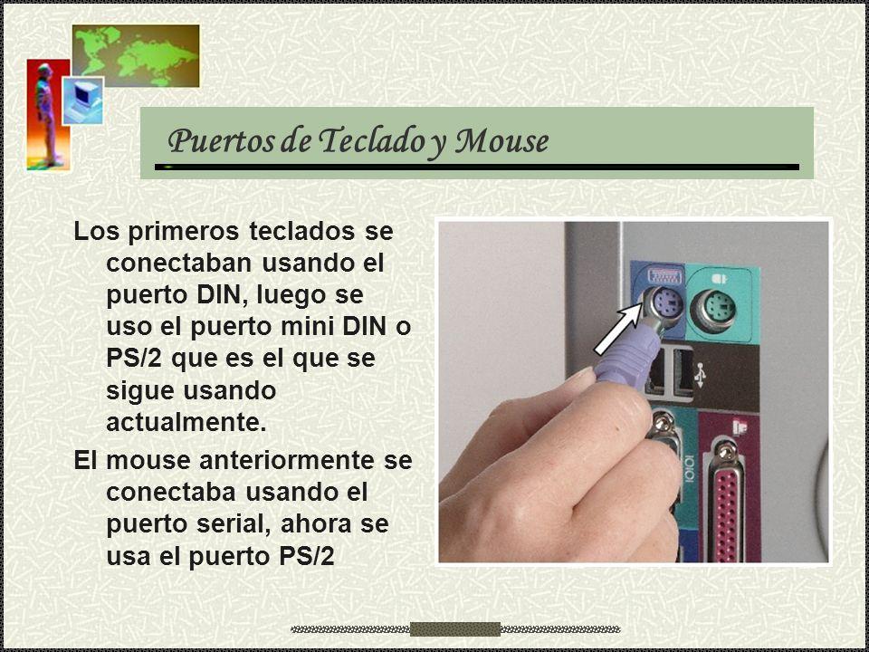 Puertos de Teclado y Mouse Los primeros teclados se conectaban usando el puerto DIN, luego se uso el puerto mini DIN o PS/2 que es el que se sigue usa