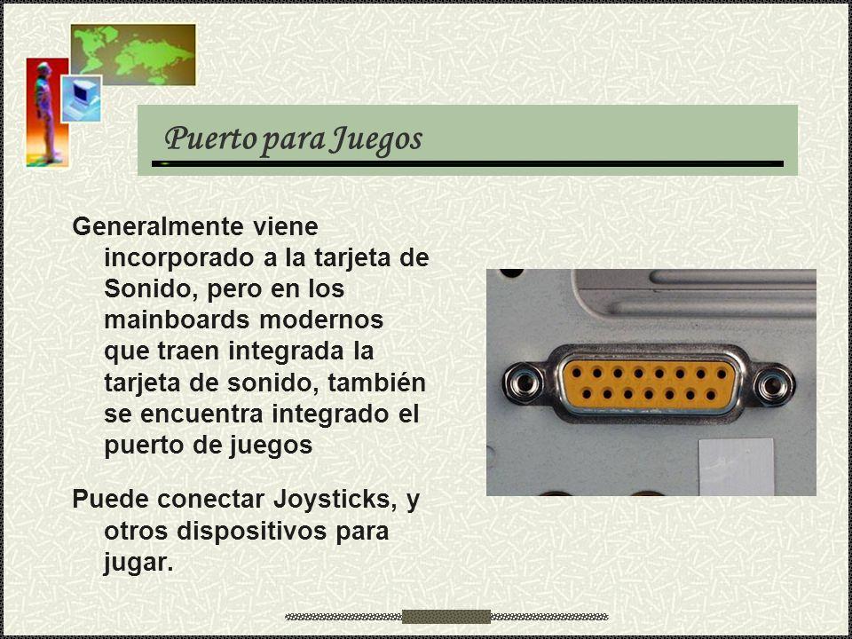 Puerto para Juegos Generalmente viene incorporado a la tarjeta de Sonido, pero en los mainboards modernos que traen integrada la tarjeta de sonido, ta