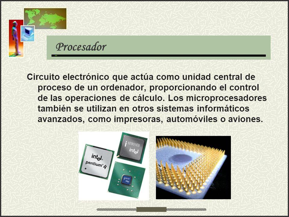 Procesador Circuito electrónico que actúa como unidad central de proceso de un ordenador, proporcionando el control de las operaciones de cálculo. Los