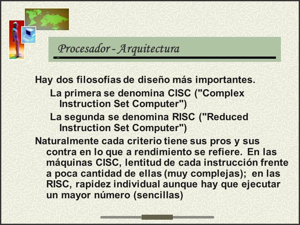Procesador - Arquitectura Hay dos filosofías de diseño más importantes. La primera se denomina CISC (