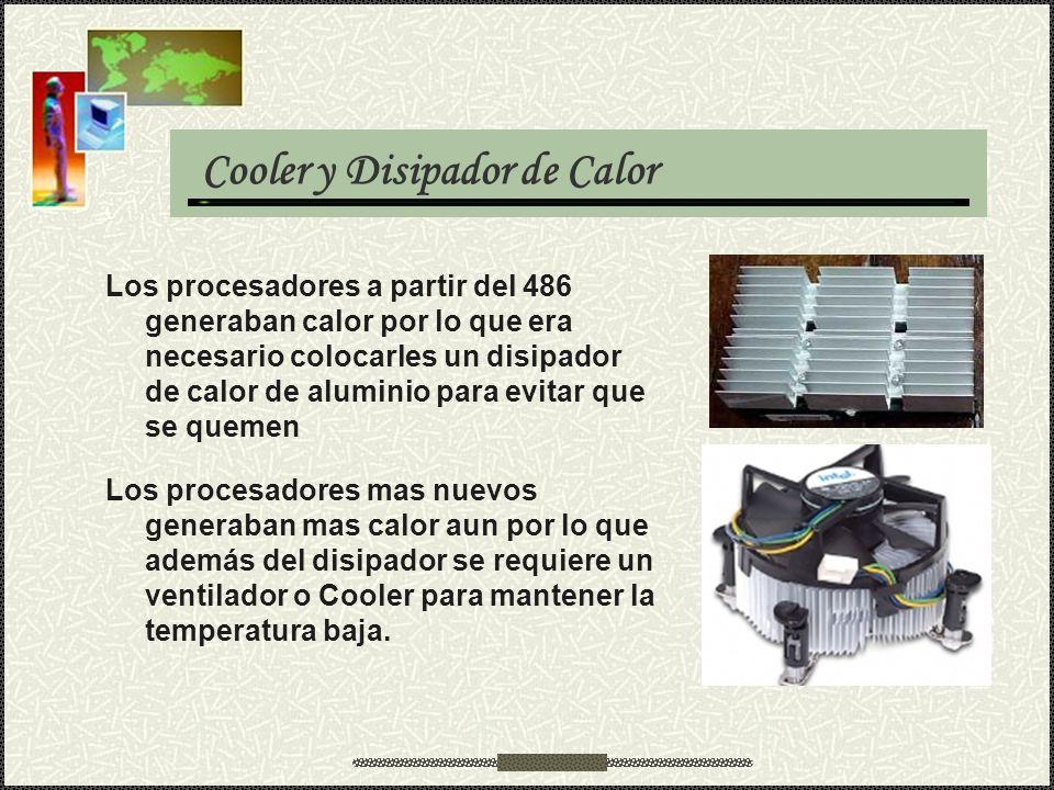 Cooler y Disipador de Calor Los procesadores a partir del 486 generaban calor por lo que era necesario colocarles un disipador de calor de aluminio pa