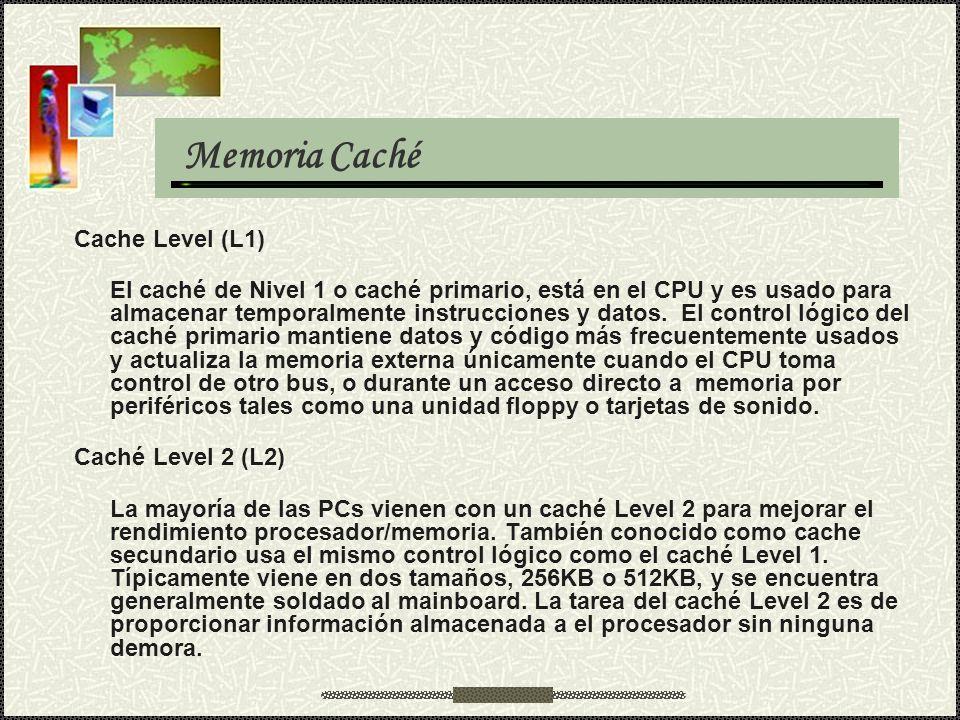 Memoria Caché Cache Level (L1) El caché de Nivel 1 o caché primario, está en el CPU y es usado para almacenar temporalmente instrucciones y datos. El