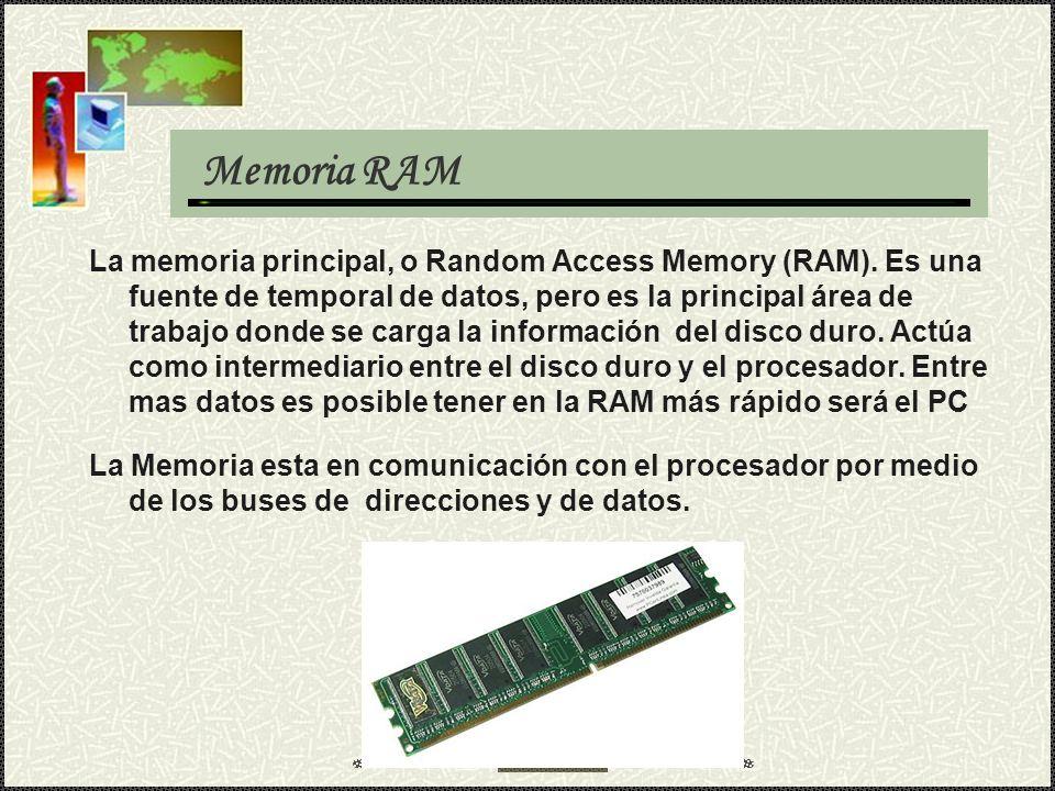 Memoria RAM La memoria principal, o Random Access Memory (RAM). Es una fuente de temporal de datos, pero es la principal área de trabajo donde se carg