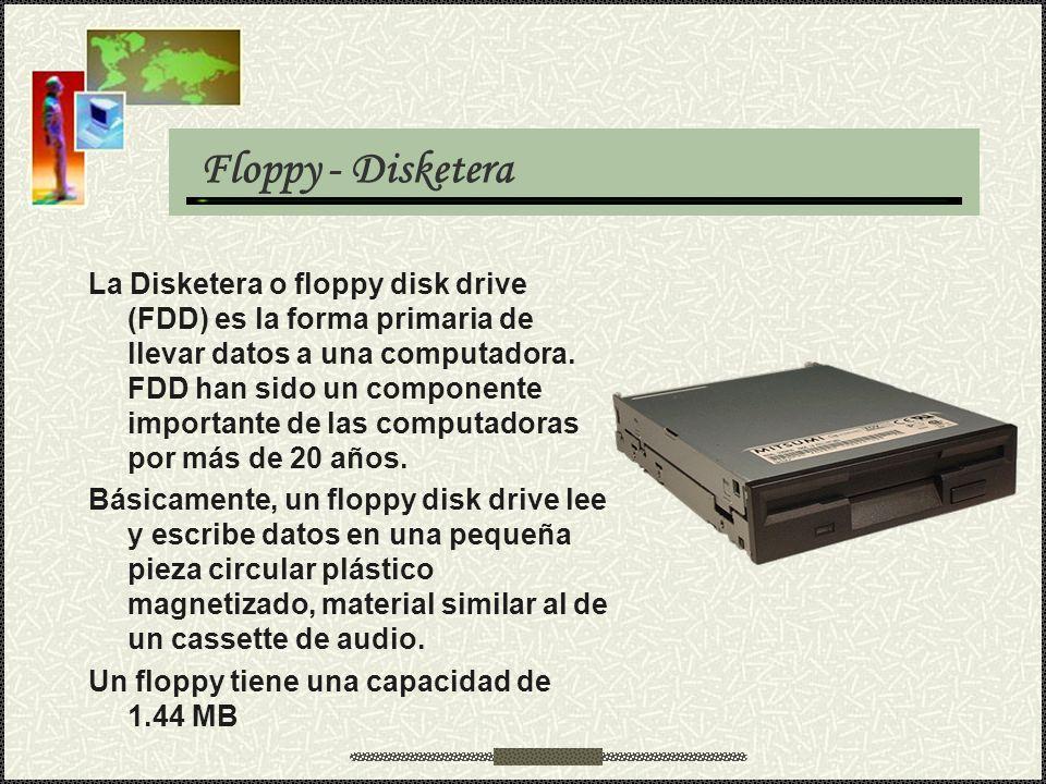 Floppy - Disketera La Disketera o floppy disk drive (FDD) es la forma primaria de llevar datos a una computadora. FDD han sido un componente important