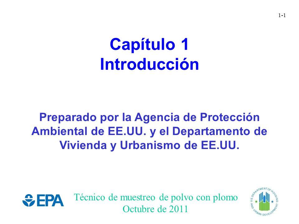 Técnico de muestreo de polvo con plomo Octubre de 2011 1-1 Capítulo 1 Introducción Preparado por la Agencia de Protección Ambiental de EE.UU. y el Dep