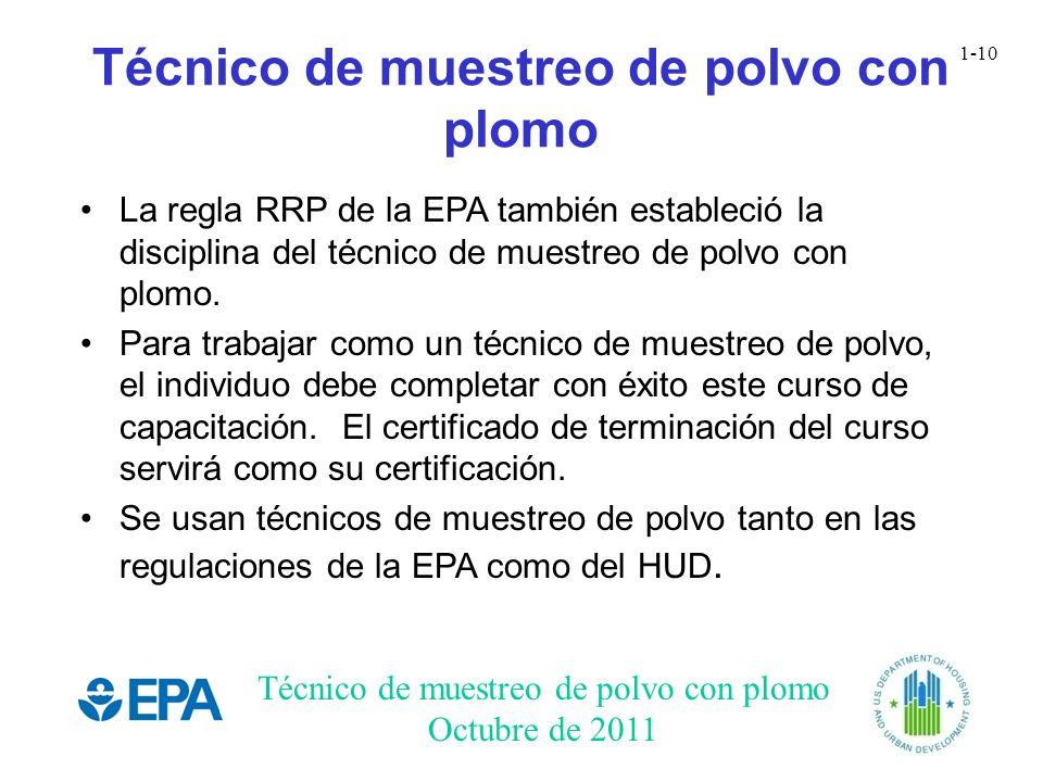 Técnico de muestreo de polvo con plomo Octubre de 2011 1-10 Técnico de muestreo de polvo con plomo La regla RRP de la EPA también estableció la discip