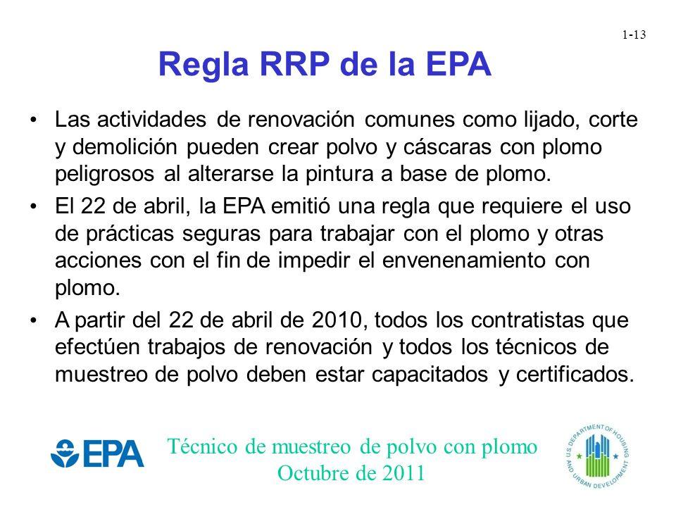 Técnico de muestreo de polvo con plomo Octubre de 2011 1-13 Regla RRP de la EPA Las actividades de renovación comunes como lijado, corte y demolición