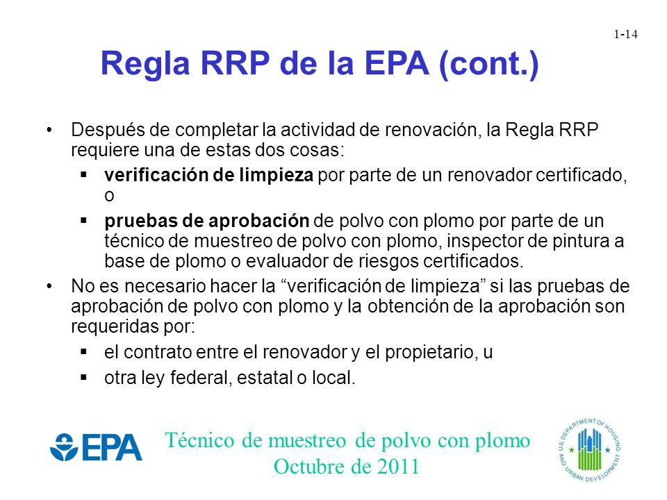 Técnico de muestreo de polvo con plomo Octubre de 2011 1-14 Regla RRP de la EPA (cont.) Después de completar la actividad de renovación, la Regla RRP