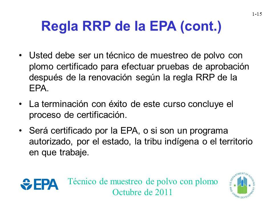 Técnico de muestreo de polvo con plomo Octubre de 2011 1-15 Regla RRP de la EPA (cont.) Usted debe ser un técnico de muestreo de polvo con plomo certi