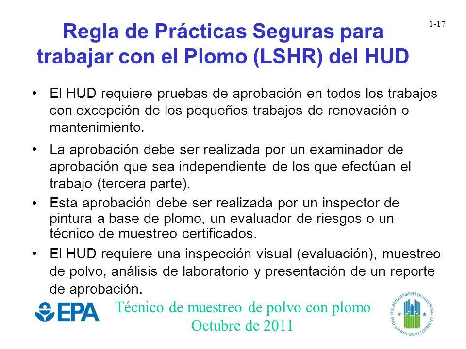 Técnico de muestreo de polvo con plomo Octubre de 2011 1-17 Regla de Prácticas Seguras para trabajar con el Plomo (LSHR) del HUD El HUD requiere prueb