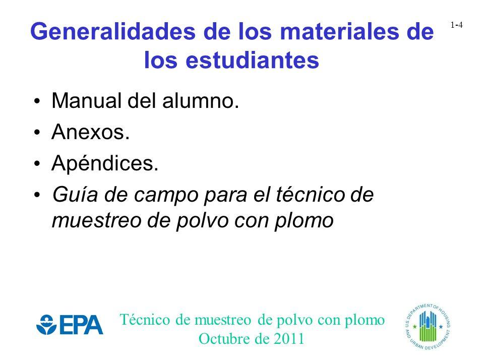 Técnico de muestreo de polvo con plomo Octubre de 2011 1-4 Generalidades de los materiales de los estudiantes Manual del alumno. Anexos. Apéndices. Gu