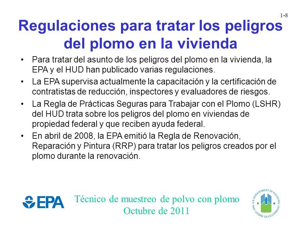 Técnico de muestreo de polvo con plomo Octubre de 2011 1-8 Regulaciones para tratar los peligros del plomo en la vivienda Para tratar del asunto de lo