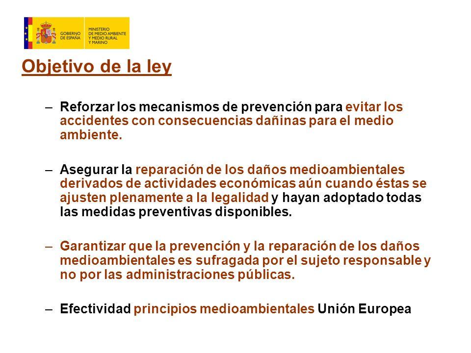 Objetivo de la ley –Reforzar los mecanismos de prevención para evitar los accidentes con consecuencias dañinas para el medio ambiente.