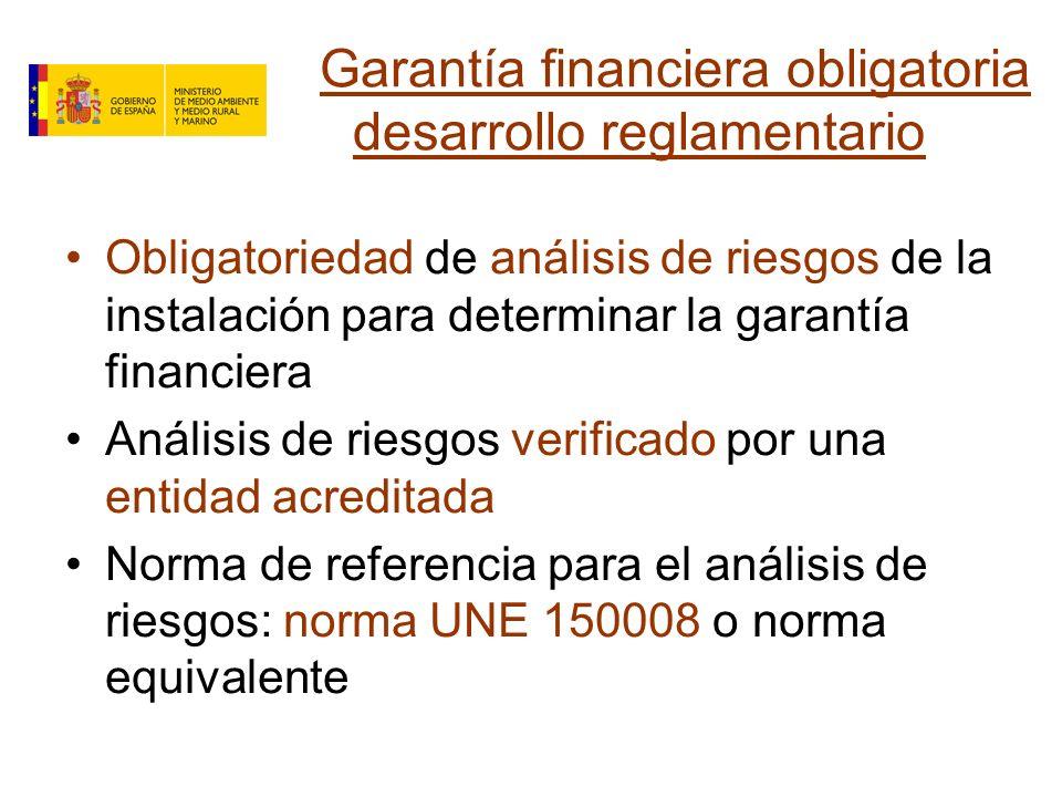 Garantía financiera obligatoria desarrollo reglamentario Obligatoriedad de análisis de riesgos de la instalación para determinar la garantía financiera Análisis de riesgos verificado por una entidad acreditada Norma de referencia para el análisis de riesgos: norma UNE 150008 o norma equivalente