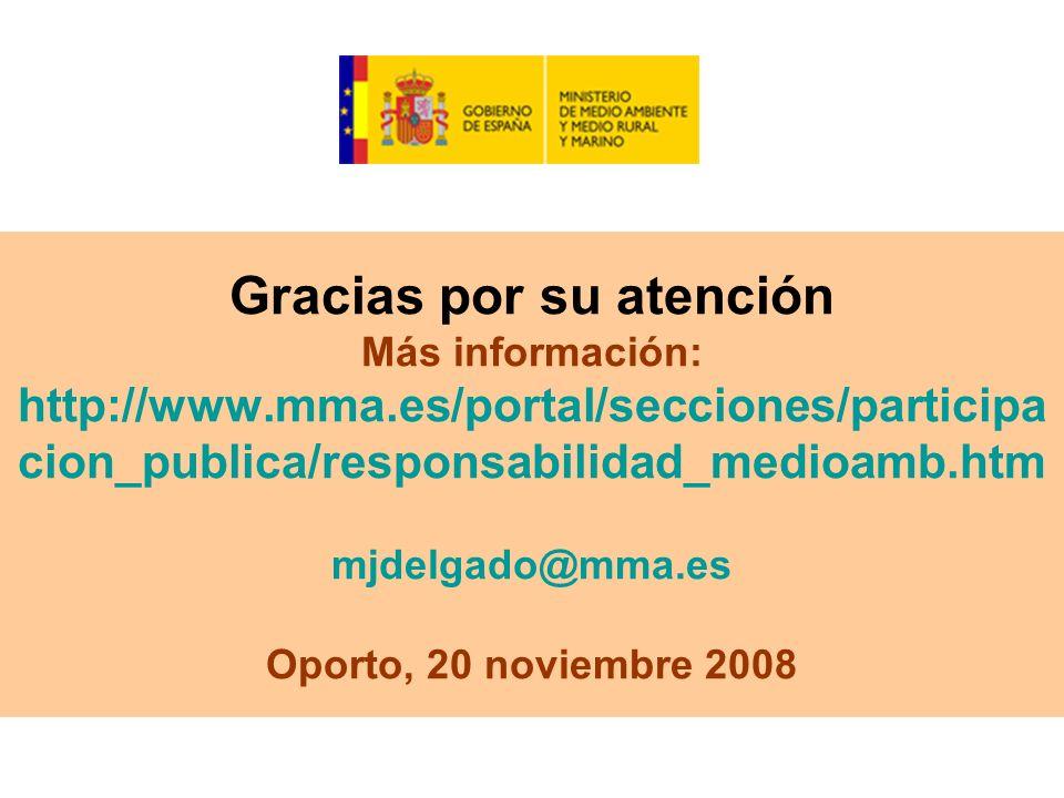 Gracias por su atención Más información: http://www.mma.es/portal/secciones/participa cion_publica/responsabilidad_medioamb.htm mjdelgado@mma.es Oporto, 20 noviembre 2008