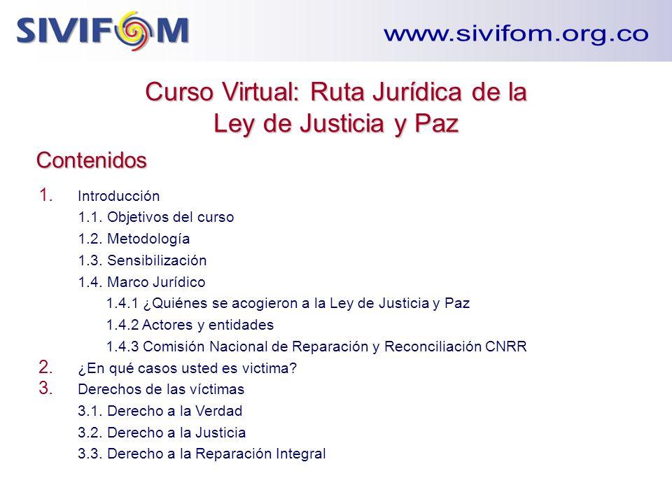 Curso Virtual: Ruta Jurídica de la Ley de Justicia y Paz Contenidos 1. Introducción 1.1. Objetivos del curso 1.2. Metodología 1.3. Sensibilización 1.4