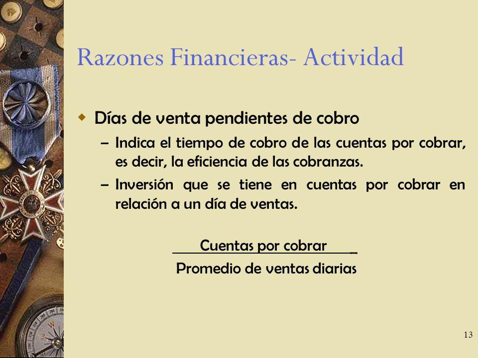 13 Razones Financieras- Actividad Días de venta pendientes de cobro – Indica el tiempo de cobro de las cuentas por cobrar, es decir, la eficiencia de las cobranzas.