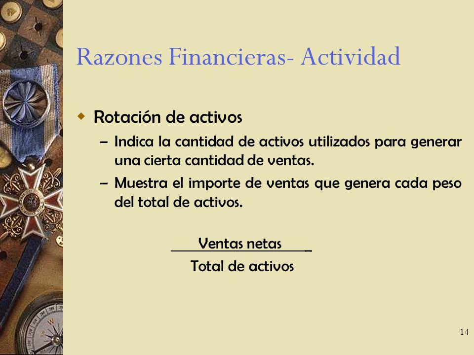 14 Razones Financieras- Actividad Rotación de activos – Indica la cantidad de activos utilizados para generar una cierta cantidad de ventas.