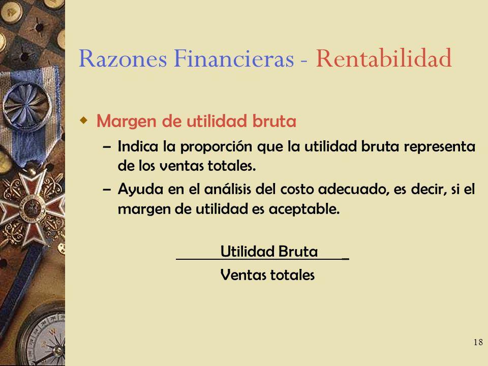 18 Razones Financieras - Rentabilidad Margen de utilidad bruta – Indica la proporción que la utilidad bruta representa de los ventas totales.