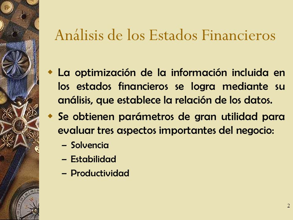 2 La optimización de la información incluida en los estados financieros se logra mediante su análisis, que establece la relación de los datos.