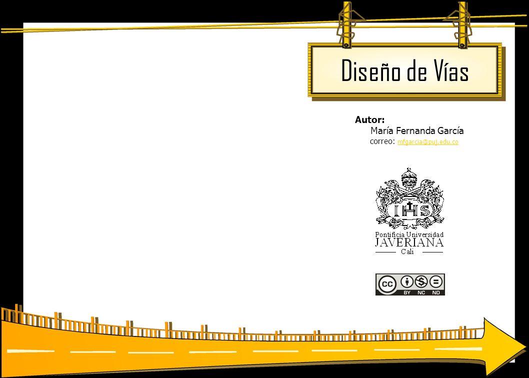Diseño de Vías Autor: María Fernanda García correo: mfgarcia@puj.edu.co mfgarcia@puj.edu.co