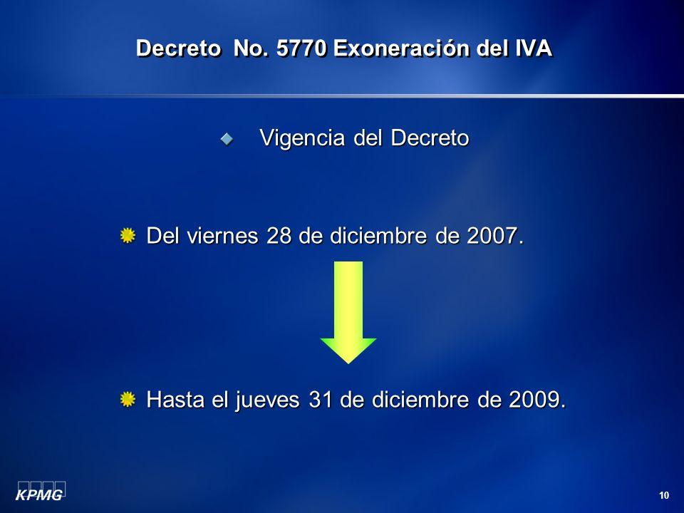 10 Vigencia del Decreto Vigencia del Decreto Decreto No. 5770 Exoneración del IVA Del viernes 28 de diciembre de 2007. Hasta el jueves 31 de diciembre