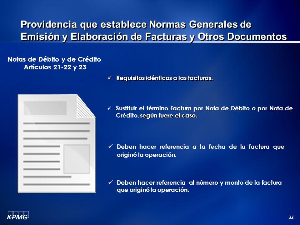 22 Requisitos idénticos a las facturas. Notas de Débito y de Crédito Artículos 21-22 y 23 Deben hacer referencia a la fecha de la factura que originó