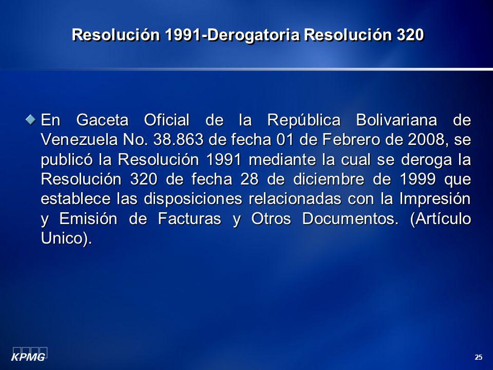 25 En Gaceta Oficial de la República Bolivariana de Venezuela No. 38.863 de fecha 01 de Febrero de 2008, se publicó la Resolución 1991 mediante la cua
