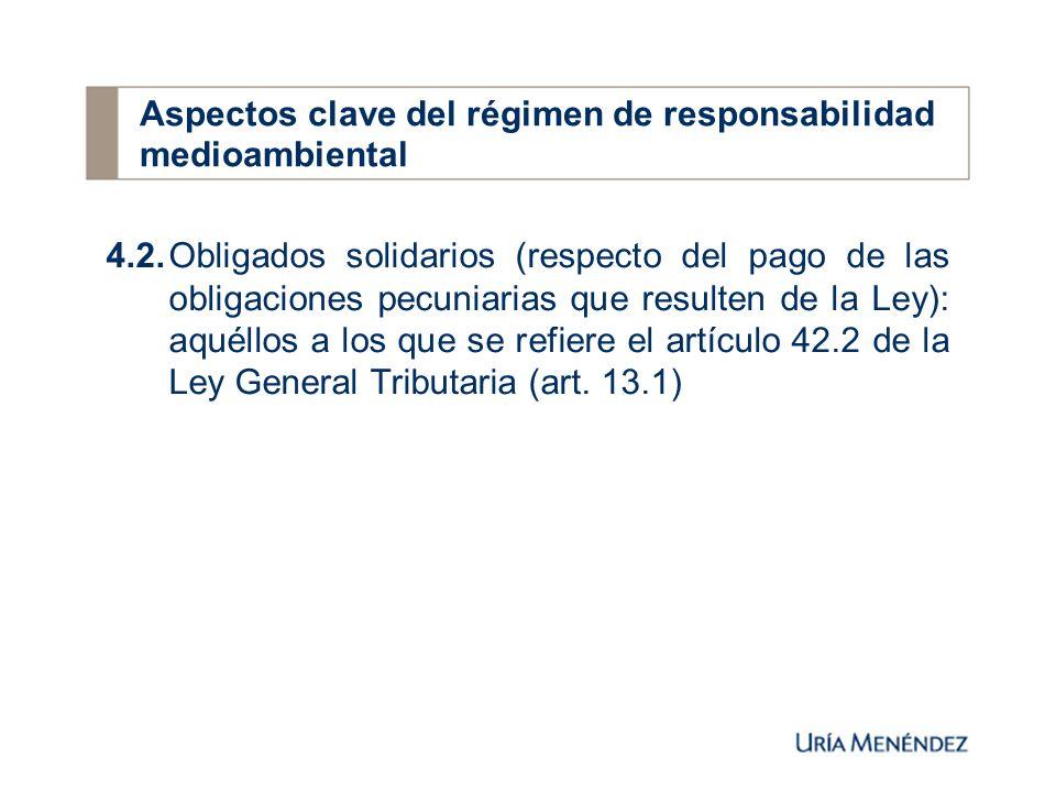 4.2.Obligados solidarios (respecto del pago de las obligaciones pecuniarias que resulten de la Ley): aquéllos a los que se refiere el artículo 42.2 de la Ley General Tributaria (art.