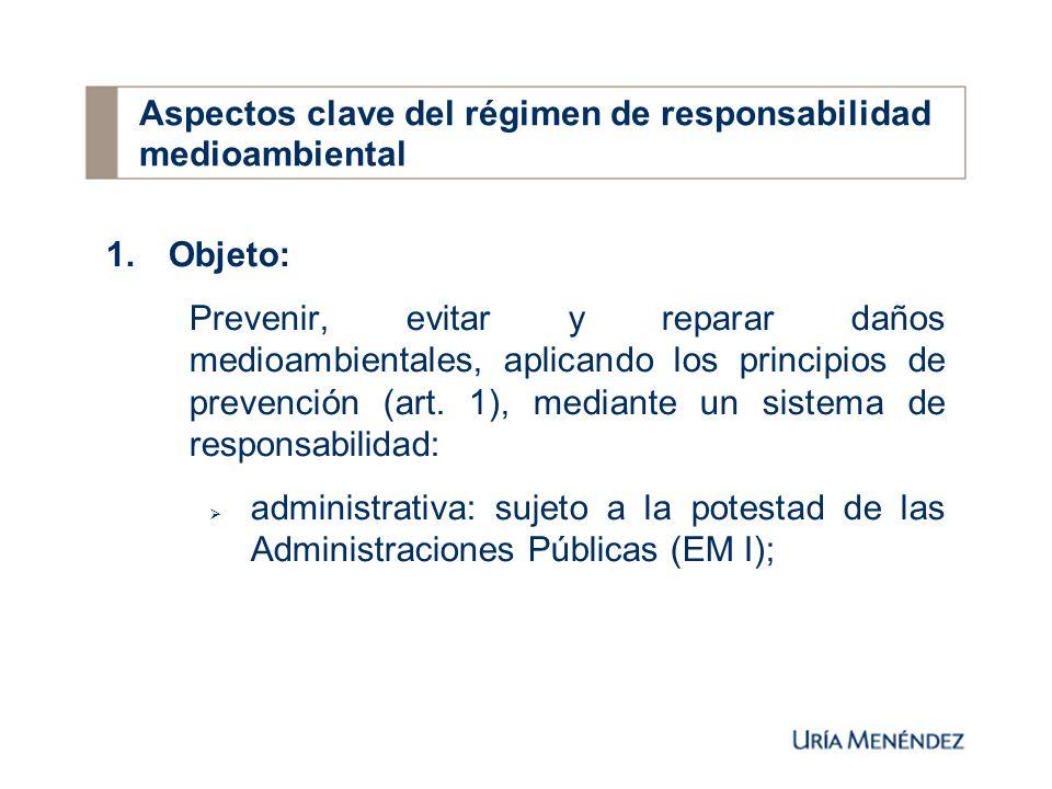 Aspectos clave del régimen de responsabilidad medioambiental 1.
