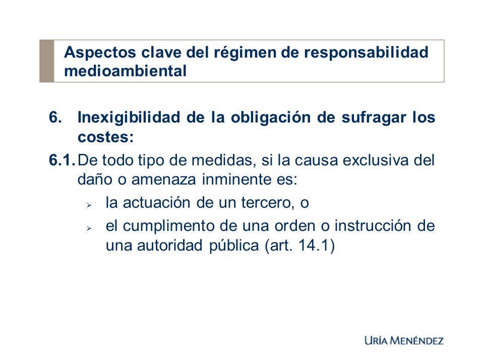 6.Inexigibilidad de la obligación de sufragar los costes: 6.1.De todo tipo de medidas, si la causa exclusiva del daño o amenaza inminente es: la actuación de un tercero, o el cumplimento de una orden o instrucción de una autoridad pública (art.
