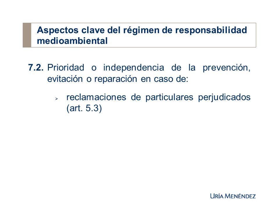 7.2.Prioridad o independencia de la prevención, evitación o reparación en caso de: reclamaciones de particulares perjudicados (art.