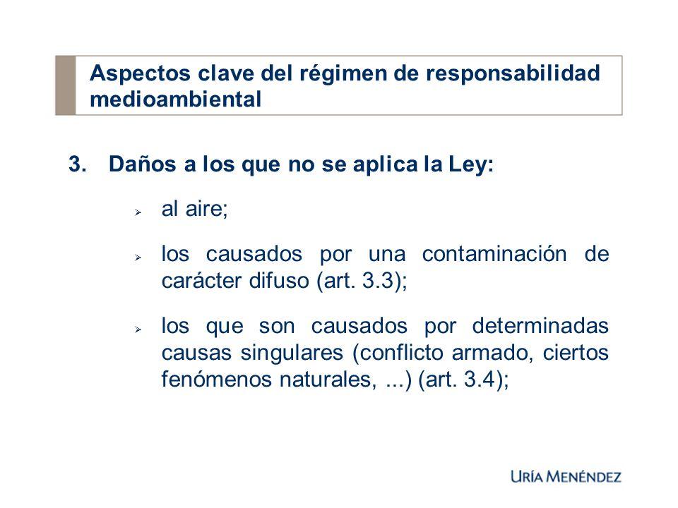 3. Daños a los que no se aplica la Ley: al aire; los causados por una contaminación de carácter difuso (art. 3.3); los que son causados por determinad