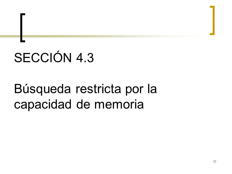 17 SECCIÓN 4.3 Búsqueda restricta por la capacidad de memoria