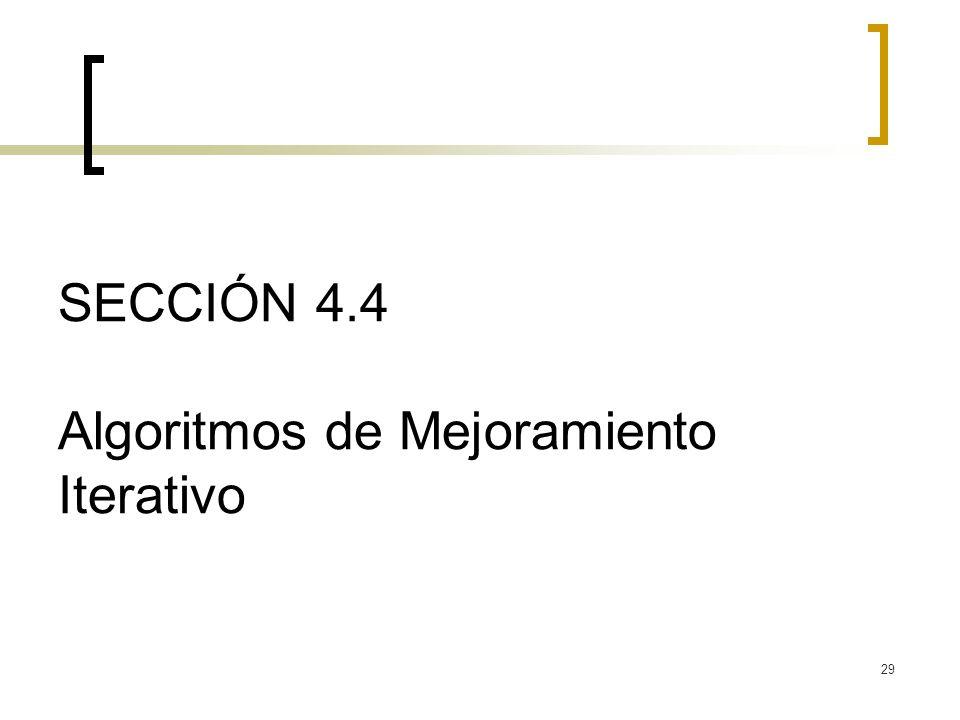 29 SECCIÓN 4.4 Algoritmos de Mejoramiento Iterativo