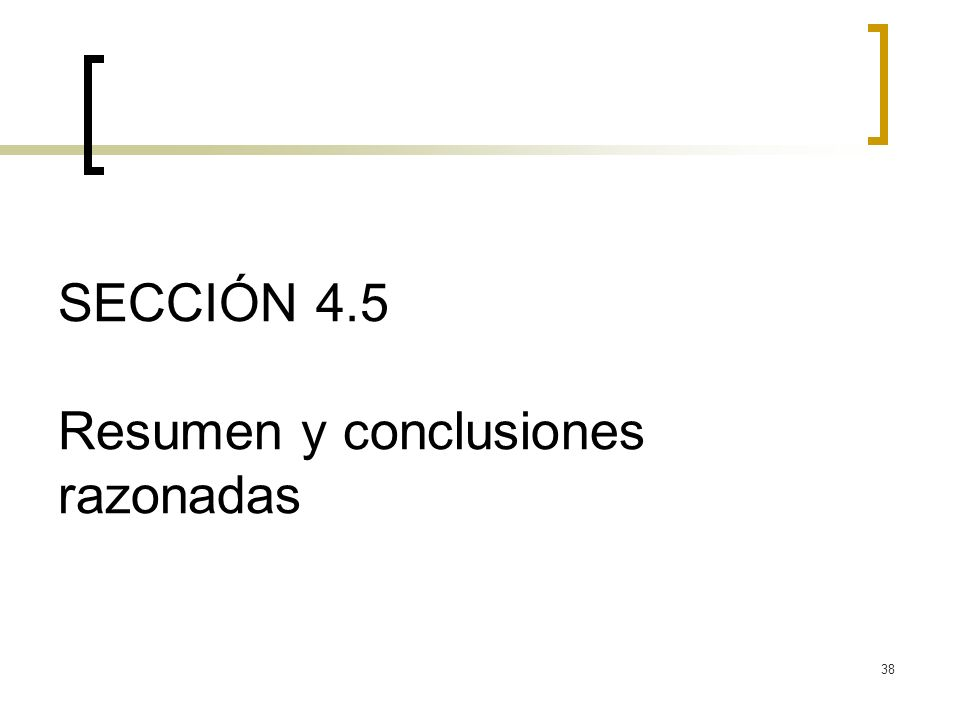 38 SECCIÓN 4.5 Resumen y conclusiones razonadas