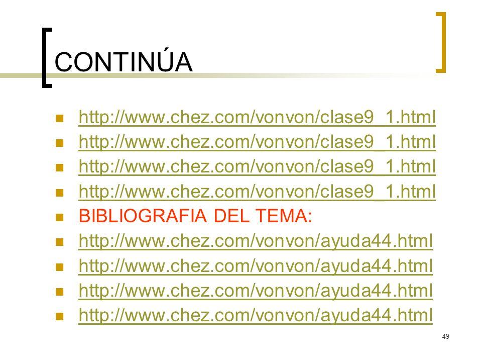 49 CONTINÚA http://www.chez.com/vonvon/clase9_1.html BIBLIOGRAFIA DEL TEMA: http://www.chez.com/vonvon/ayuda44.html