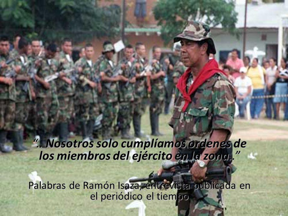 .. Nosotros solo cumplíamos ordenes de los miembros del ejército en la zona.... Nosotros solo cumplíamos ordenes de los miembros del ejército en la zo