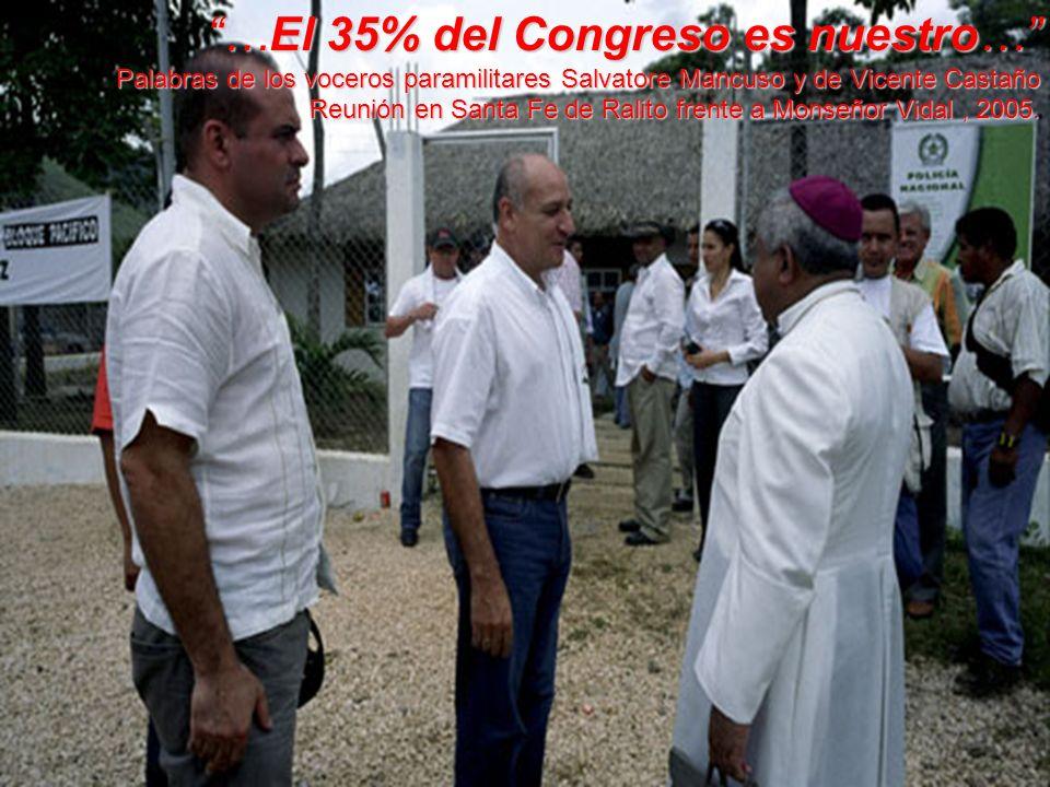 …El 35% del Congreso es nuestro……El 35% del Congreso es nuestro… Palabras de los voceros paramilitares Salvatore Mancuso y de Vicente Castaño Reunión