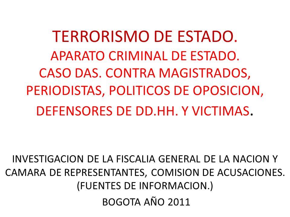 TERRORISMO DE ESTADO. APARATO CRIMINAL DE ESTADO. CASO DAS. CONTRA MAGISTRADOS, PERIODISTAS, POLITICOS DE OPOSICION, DEFENSORES DE DD.HH. Y VICTIMAS.