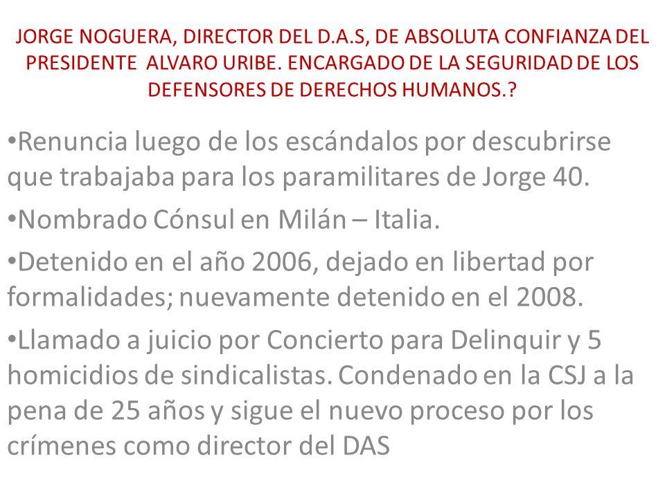 JORGE NOGUERA, DIRECTOR DEL D.A.S, DE ABSOLUTA CONFIANZA DEL PRESIDENTE ALVARO URIBE. ENCARGADO DE LA SEGURIDAD DE LOS DEFENSORES DE DERECHOS HUMANOS.