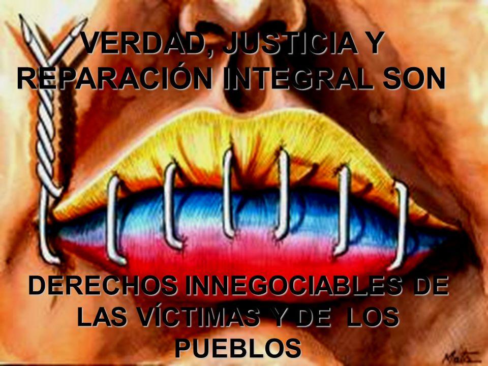 VERDAD, JUSTICIA Y REPARACIÓN INTEGRAL SON DERECHOS INNEGOCIABLES DE LAS VÍCTIMAS Y DE LOS PUEBLOS