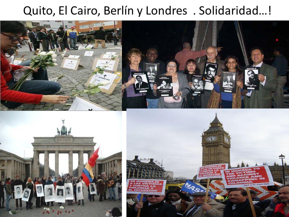 Quito, El Cairo, Berlín y Londres. Solidaridad…!