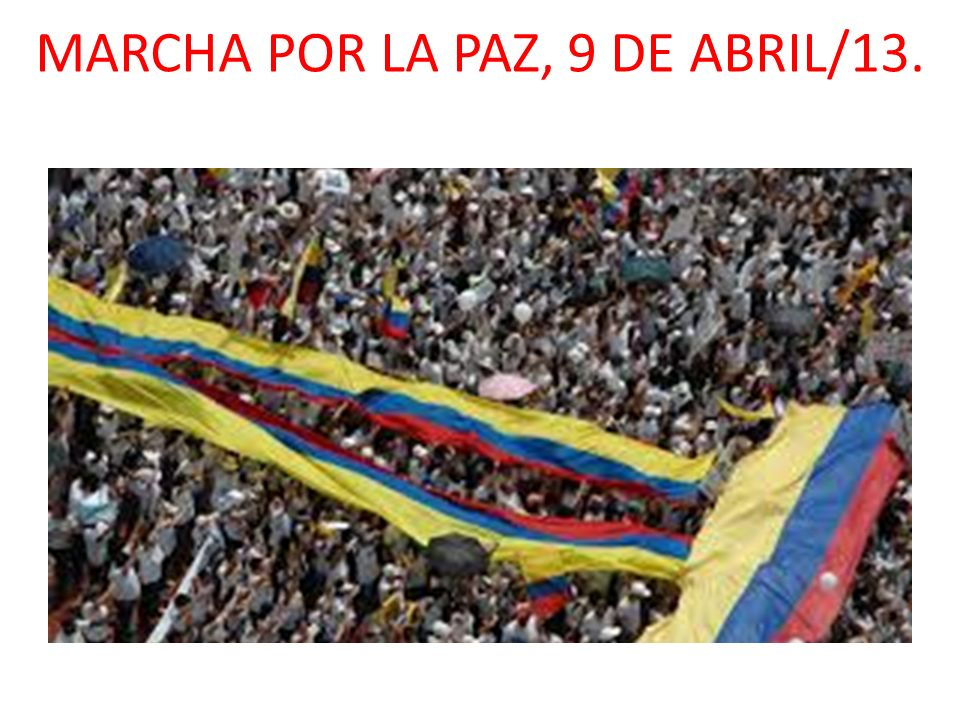 MARCHA POR LA PAZ, 9 DE ABRIL/13.