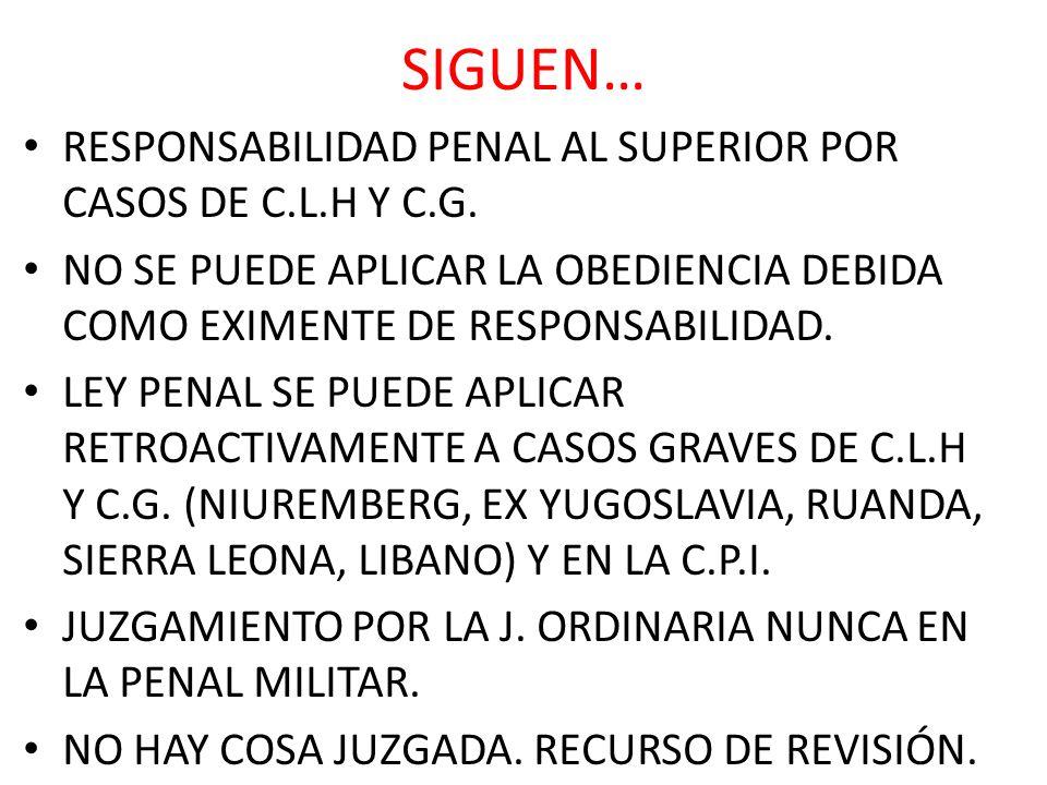 SIGUEN… RESPONSABILIDAD PENAL AL SUPERIOR POR CASOS DE C.L.H Y C.G. NO SE PUEDE APLICAR LA OBEDIENCIA DEBIDA COMO EXIMENTE DE RESPONSABILIDAD. LEY PEN