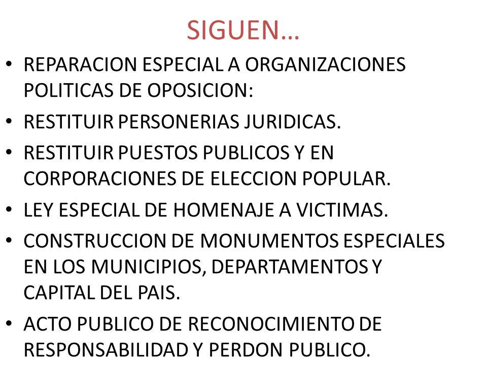 SIGUEN… REPARACION ESPECIAL A ORGANIZACIONES POLITICAS DE OPOSICION: RESTITUIR PERSONERIAS JURIDICAS. RESTITUIR PUESTOS PUBLICOS Y EN CORPORACIONES DE