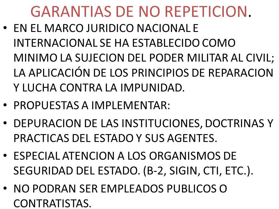 GARANTIAS DE NO REPETICION. EN EL MARCO JURIDICO NACIONAL E INTERNACIONAL SE HA ESTABLECIDO COMO MINIMO LA SUJECION DEL PODER MILITAR AL CIVIL; LA APL